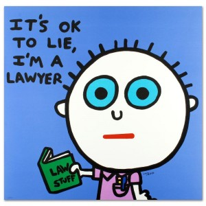 It's OK to Lie, I'm a Lawyer Limited Edition Lithograph by Todd Goldman